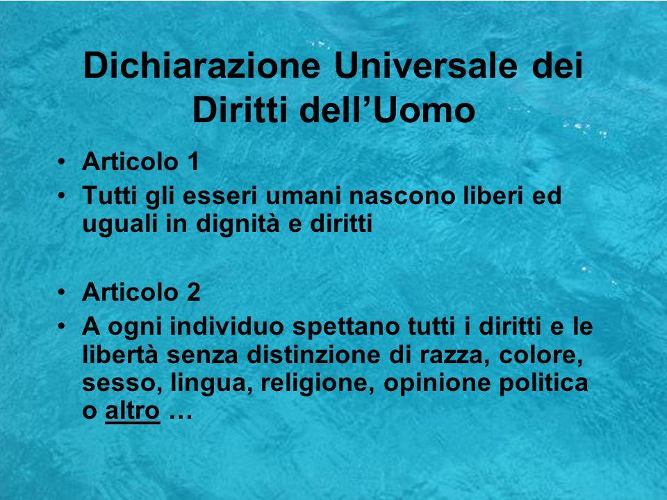 Dichiarazione Universale dei Diritti dellUomo Articolo 7 Tutti sono uguali dinanzi alla legge e hanno diritto, senza alcuna discriminazione, ad una uguale tutela da parte della legge