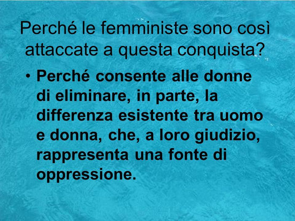Le fonti delloppressione femminile Secondo le femministe le fonti delloppressione che vanno eliminate sono: il matrimonio la famiglia la differenza tra uomo e donna