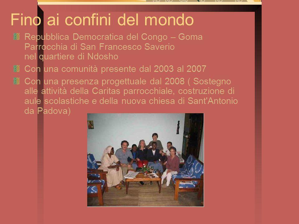 Fino ai confini del mondo Repubblica Democratica del Congo – Goma Parrocchia di San Francesco Saverio nel quartiere di Ndosho Con una comunità present