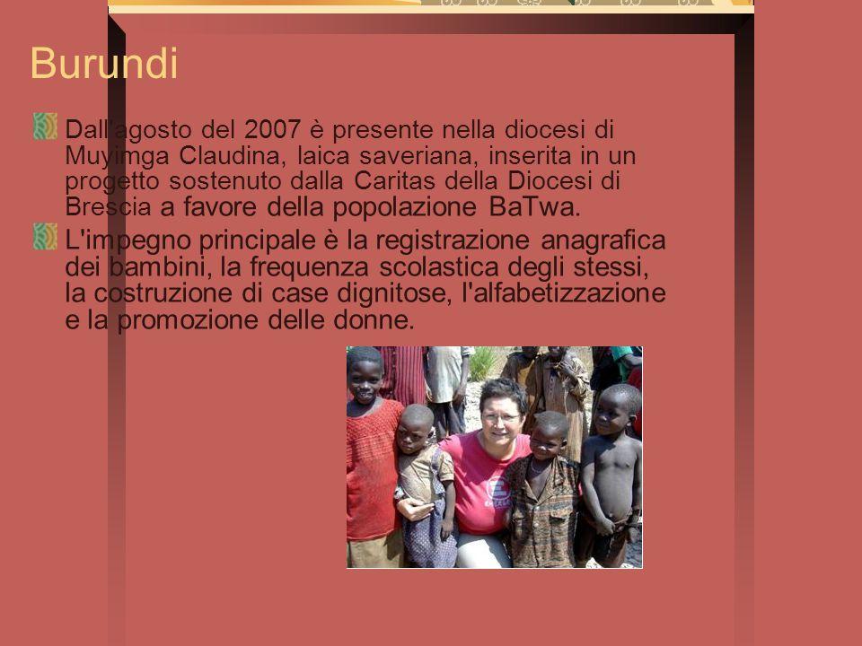 Burundi Dall'agosto del 2007 è presente nella diocesi di Muyimga Claudina, laica saveriana, inserita in un progetto sostenuto dalla Caritas della Dioc
