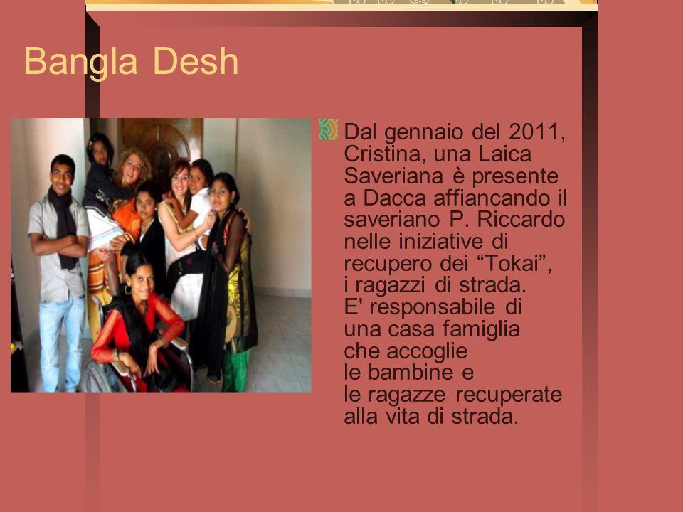 Bangla Desh Dal gennaio del 2011, Cristina, una Laica Saveriana è presente a Dacca affiancando il saveriano P. Riccardo nelle iniziative di recupero d