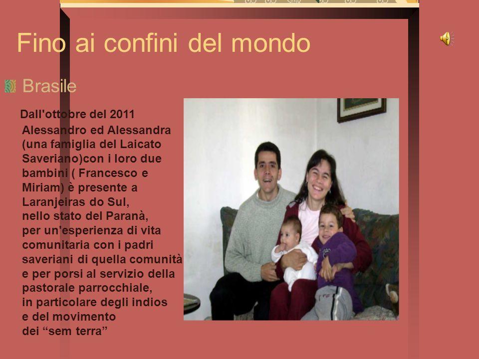 Fino ai confini del mondo Brasile Dall'ottobre del 2011 Alessandro ed Alessandra (una famiglia del Laicato Saveriano)con i loro due bambini ( Francesc