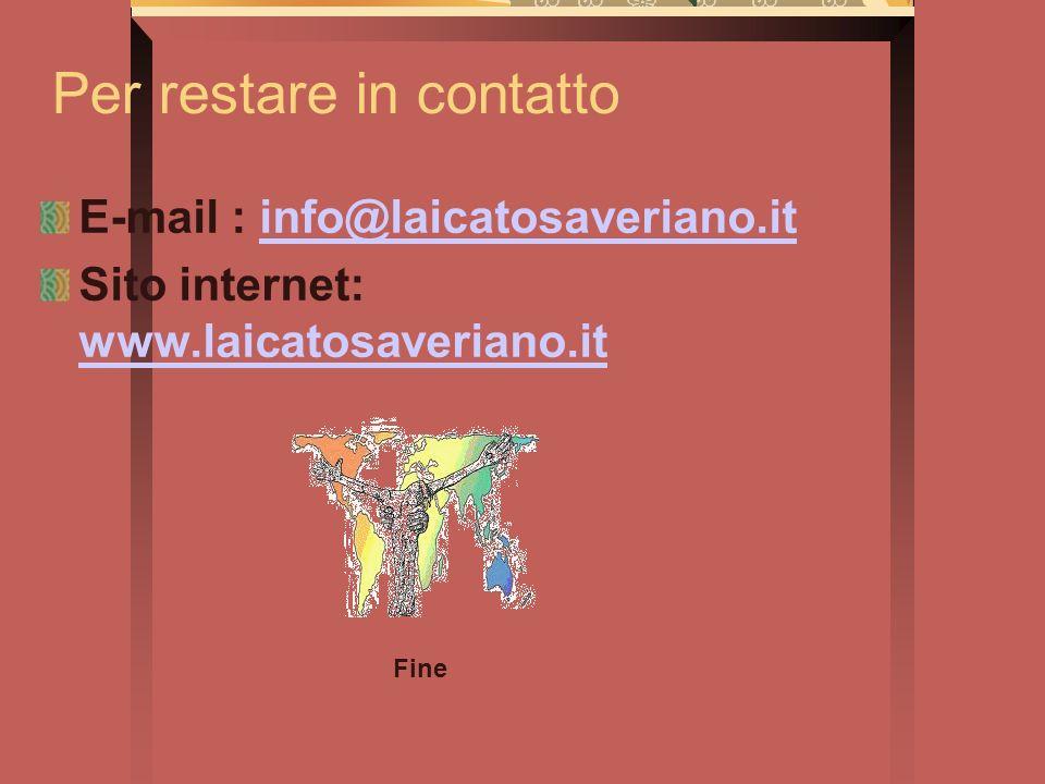 Per restare in contatto E-mail : info@laicatosaveriano.itinfo@laicatosaveriano.it Sito internet: www.laicatosaveriano.it www.laicatosaveriano.it Fine