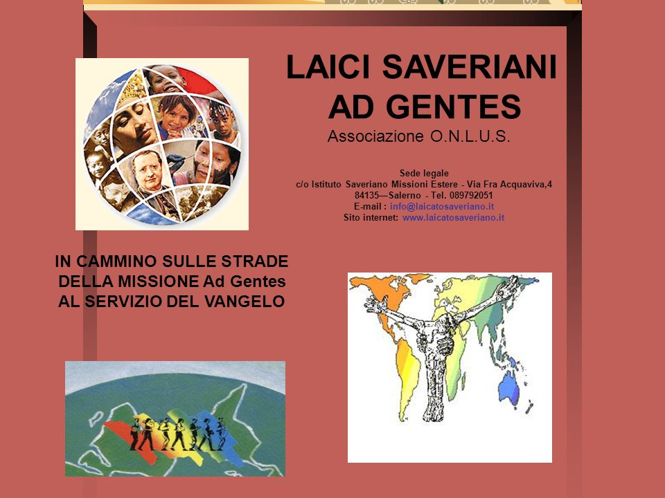 LAICI SAVERIANI AD GENTES Associazione O.N.L.U.S. Sede legale c/o Istituto Saveriano Missioni Estere - Via Fra Acquaviva,4 84135Salerno - Tel. 0897920
