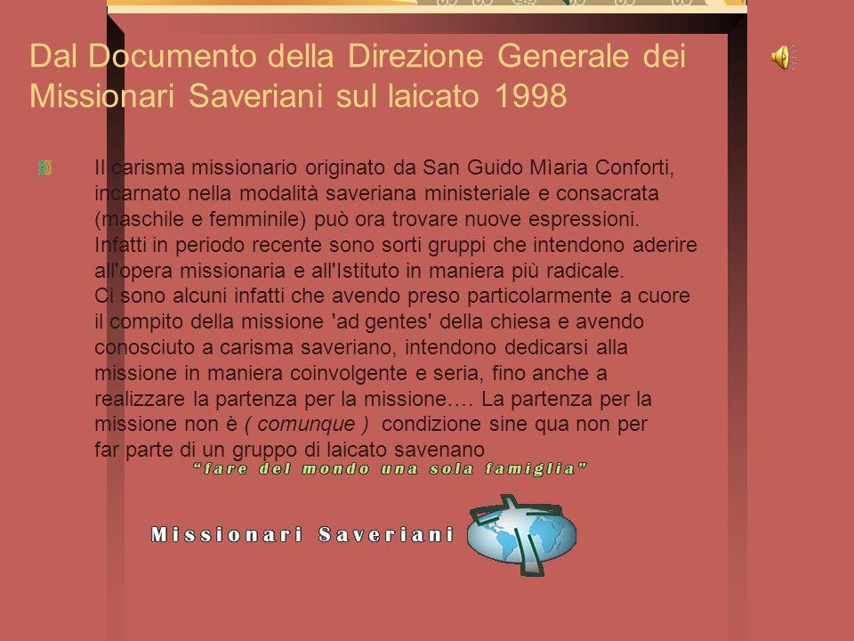 Dal Documento della Direzione Generale dei Missionari Saveriani sul laicato 1998 Il carisma missionario originato da San Guido Mìaria Conforti, incarn