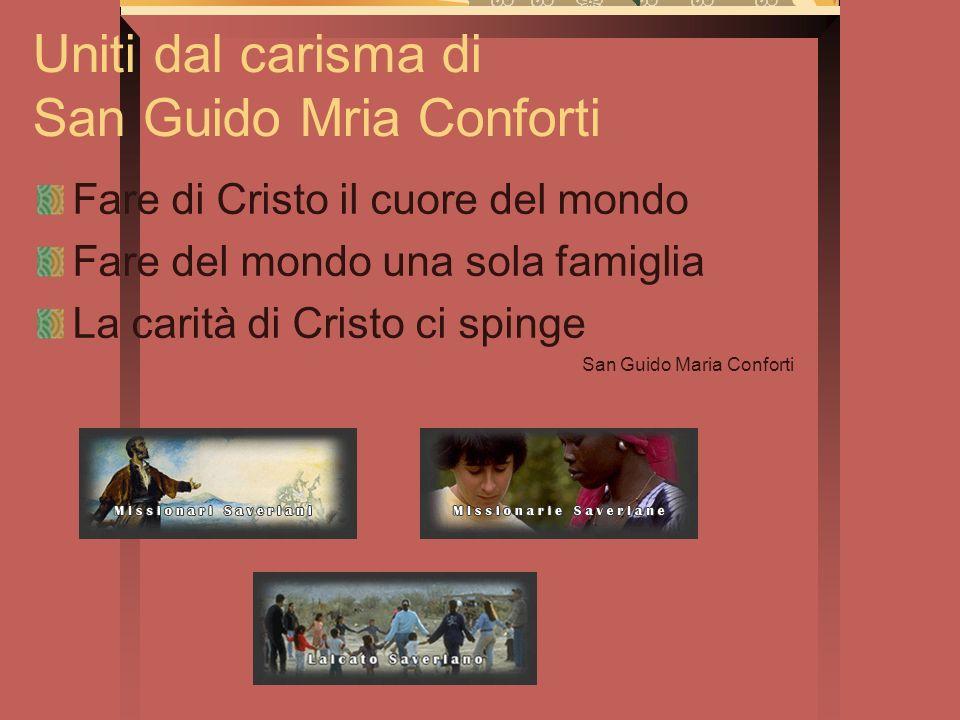 Uniti dal carisma di San Guido Mria Conforti Fare di Cristo il cuore del mondo Fare del mondo una sola famiglia La carità di Cristo ci spinge San Guid