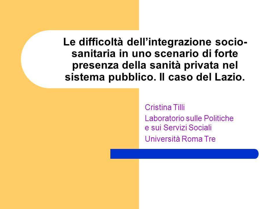 Le difficoltà dellintegrazione socio- sanitaria in uno scenario di forte presenza della sanità privata nel sistema pubblico. Il caso del Lazio. Cristi