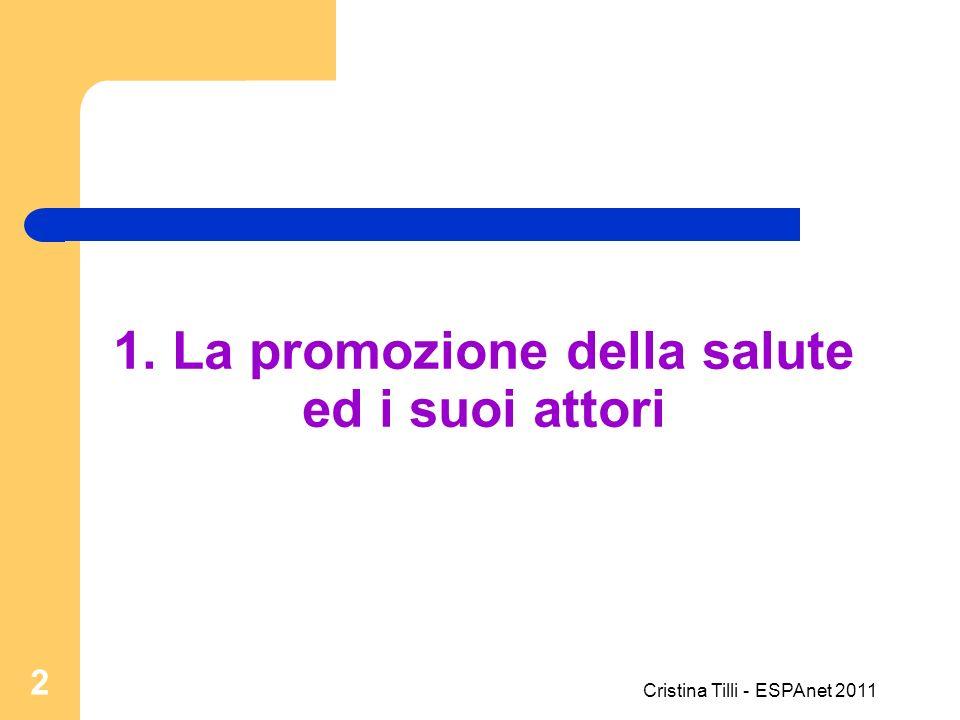1. La promozione della salute ed i suoi attori 2 Cristina Tilli - ESPAnet 2011