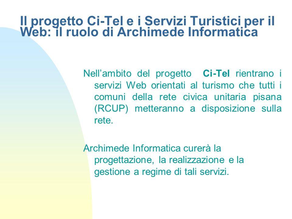 Il progetto Ci-Tel e i Servizi Turistici per il Web: il ruolo di Archimede Informatica Nellambito del progetto Ci-Tel rientrano i servizi Web orientat