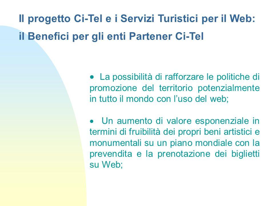 Il progetto Ci-Tel e i Servizi Turistici per il Web: il Benefici per gli enti Partener Ci-Tel La possibilità di rafforzare le politiche di promozione