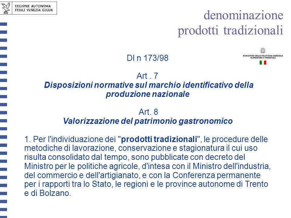 Dl n 173/98 Art. 7 Disposizioni normative sul marchio identificativo della produzione nazionale Art. 8 Valorizzazione del patrimonio gastronomico 1. P