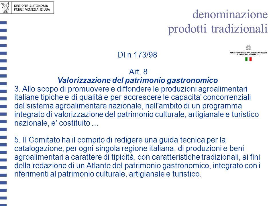Dl n 173/98 Art. 8 Valorizzazione del patrimonio gastronomico 3. Allo scopo di promuovere e diffondere le produzioni agroalimentari italiane tipiche e