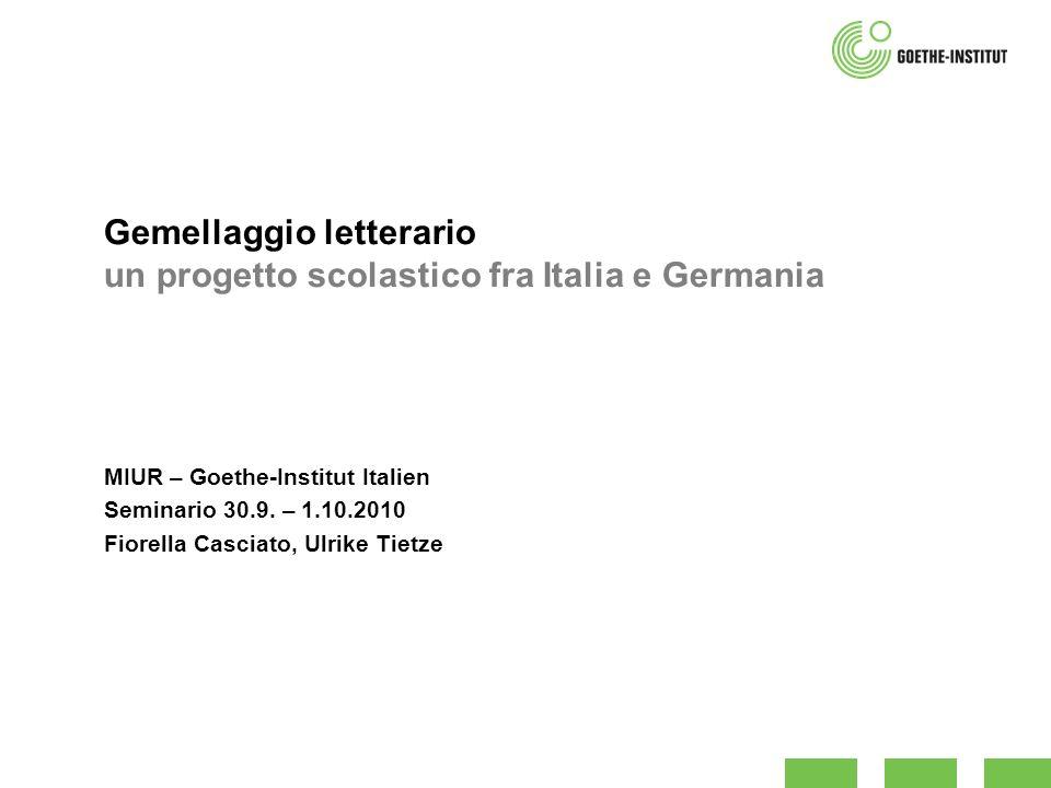 Gemellaggio letterario un progetto scolastico fra Italia e Germania MIUR – Goethe-Institut Italien Seminario 30.9. – 1.10.2010 Fiorella Casciato, Ulri