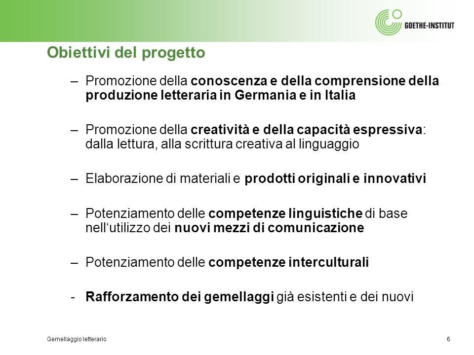 Gemellaggio letterario6 Obiettivi del progetto –Promozione della conoscenza e della comprensione della produzione letteraria in Germania e in Italia –