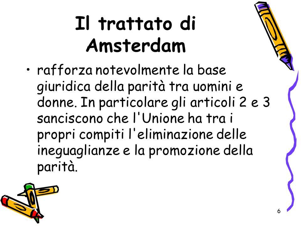 6 Il trattato di Amsterdam rafforza notevolmente la base giuridica della parità tra uomini e donne. In particolare gli articoli 2 e 3 sanciscono che l