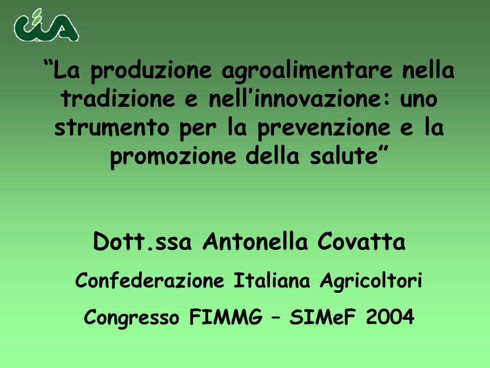 La produzione agroalimentare nella tradizione e nellinnovazione: uno strumento per la prevenzione e la promozione della salute Dott.ssa Antonella Cova