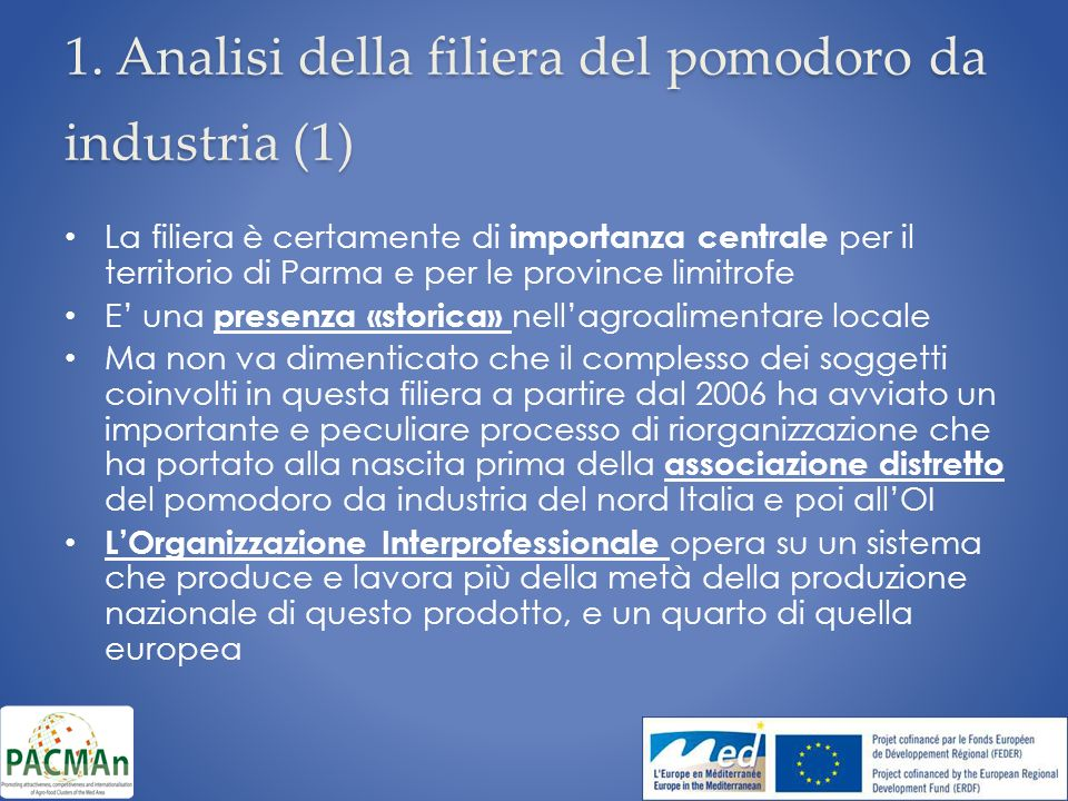 1. Analisi della filiera del pomodoro da industria (1) La filiera è certamente di importanza centrale per il territorio di Parma e per le province lim