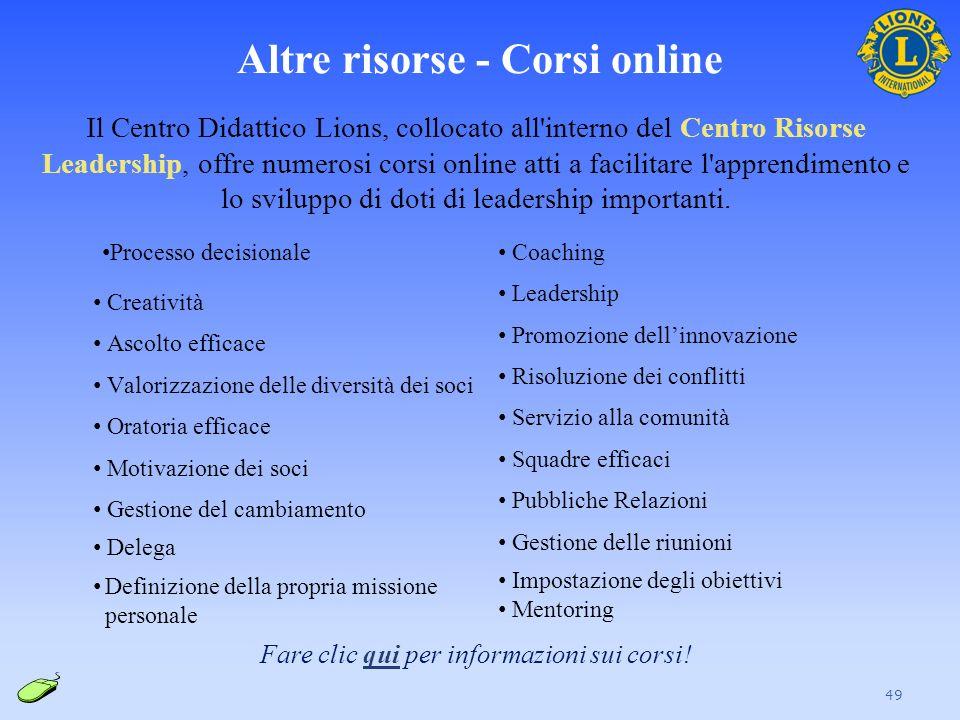 Altre risorse - Corsi online 49 Il Centro Didattico Lions, collocato all'interno del Centro Risorse Leadership, offre numerosi corsi online atti a fac