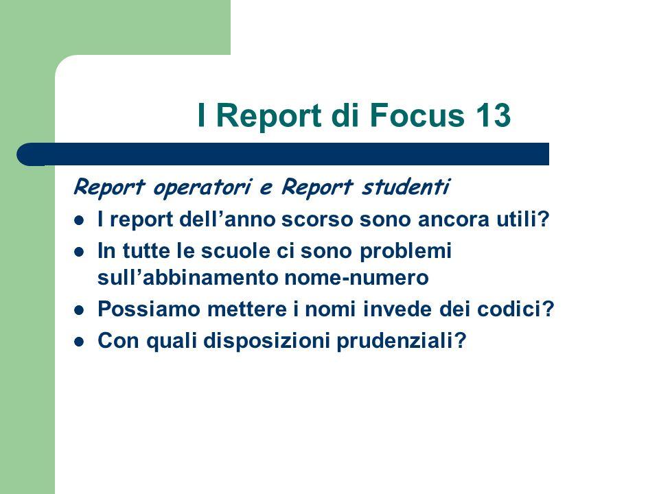 I Report di Focus 13 Report operatori e Report studenti I report dellanno scorso sono ancora utili.