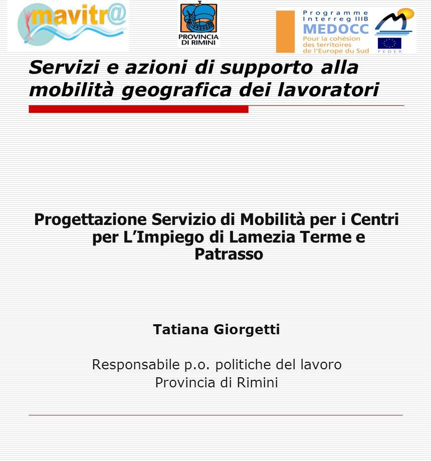 Servizi e azioni di supporto alla mobilità geografica dei lavoratori Progettazione Servizio di Mobilità per i Centri per LImpiego di Lamezia Terme e Patrasso Tatiana Giorgetti Responsabile p.o.
