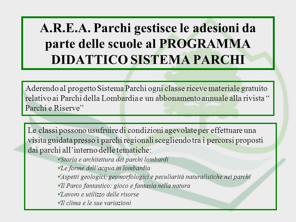 A.R.E.A. Parchi gestisce le adesioni da parte delle scuole al PROGRAMMA DIDATTICO SISTEMA PARCHI Aderendo al progetto Sistema Parchi ogni classe ricev