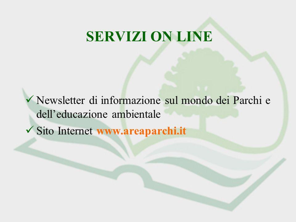 SERVIZI ON LINE Newsletter di informazione sul mondo dei Parchi e delleducazione ambientale Sito Internet www.areaparchi.it