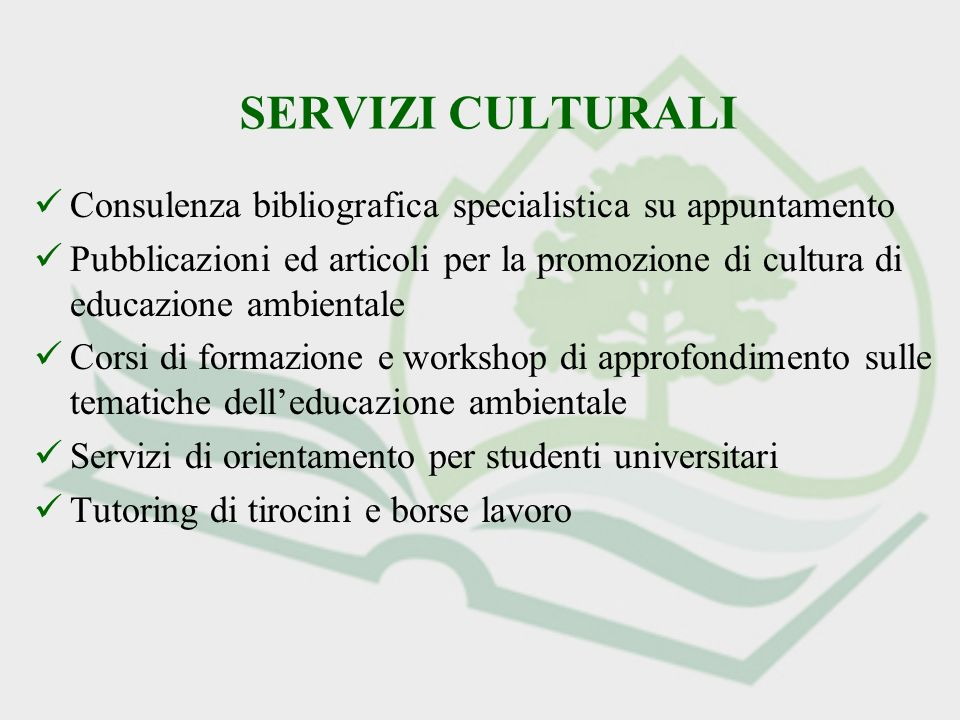 SERVIZI CULTURALI Consulenza bibliografica specialistica su appuntamento Pubblicazioni ed articoli per la promozione di cultura di educazione ambienta