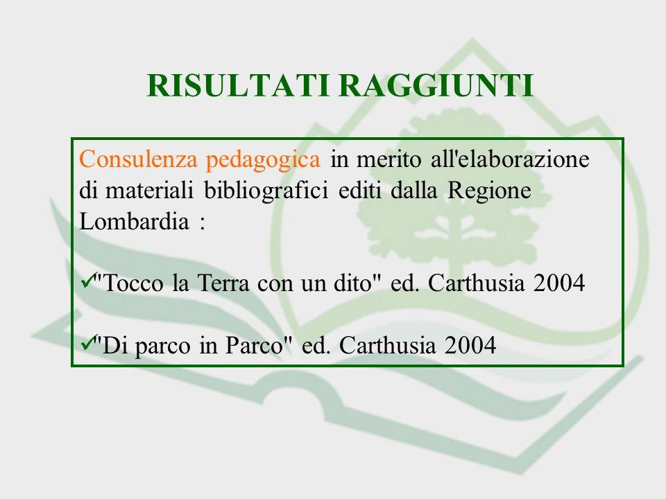 RISULTATI RAGGIUNTI Consulenza pedagogica in merito all'elaborazione di materiali bibliografici editi dalla Regione Lombardia :