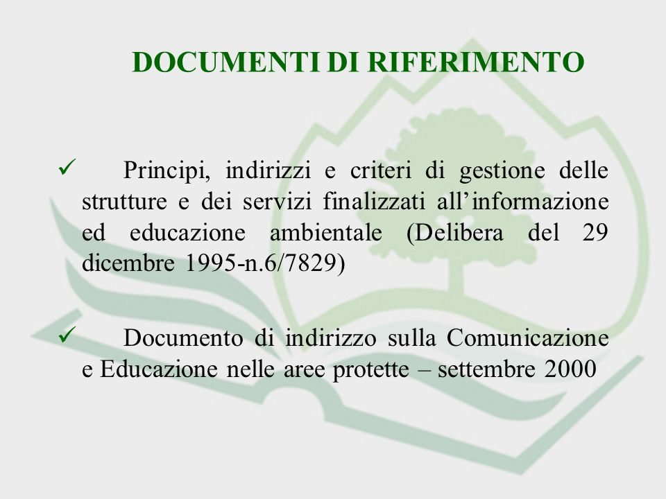 DOCUMENTI DI RIFERIMENTO Principi, indirizzi e criteri di gestione delle strutture e dei servizi finalizzati allinformazione ed educazione ambientale (Delibera del 29 dicembre 1995-n.6/7829) Documento di indirizzo sulla Comunicazione e Educazione nelle aree protette – settembre 2000