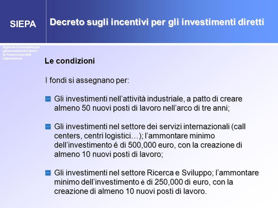 SIEPA Agenzia Governativa per gli Investimenti Esteri e la Promozione dell Esportazioni I fondi si assegnano per: Gli investimenti nellattività indust