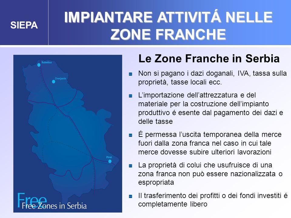 SIEPA Free Zones in Serbia Le Zone Franche in Serbia Non si pagano i dazi doganali, IVA, tassa sulla proprietà, tasse locali ecc. Limportazione dellat