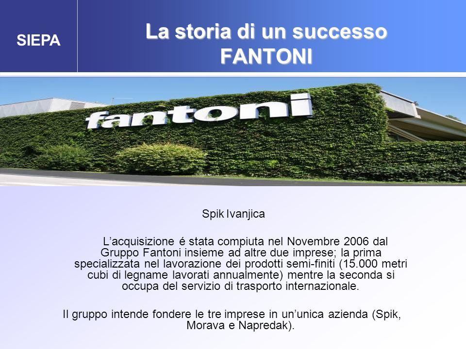SIEPA La storia di un successo FANTONI Spik Ivanjica Lacquisizione é stata compiuta nel Novembre 2006 dal Gruppo Fantoni insieme ad altre due imprese;