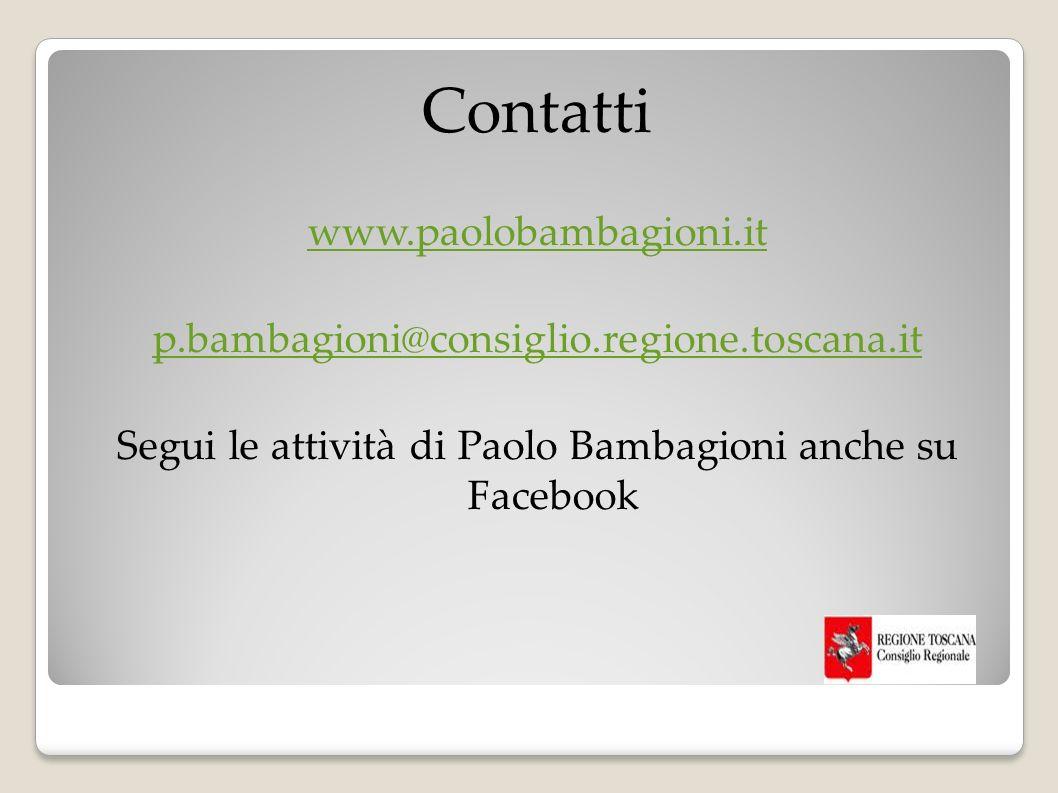 Contatti www.paolobambagioni.it p.bambagioni@consiglio.regione.toscana.it Segui le attività di Paolo Bambagioni anche su Facebook
