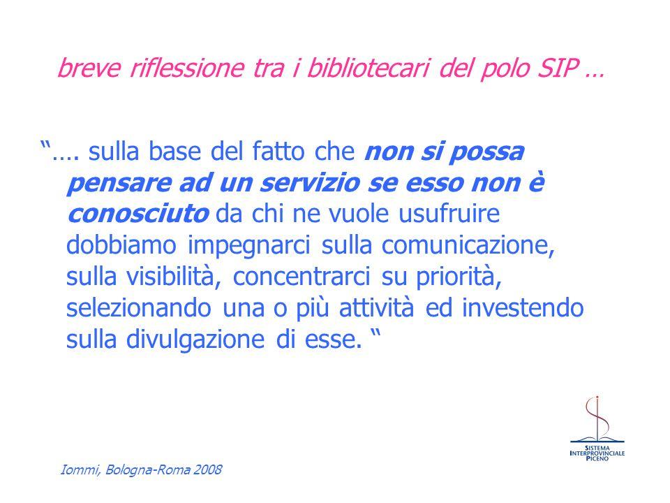 Iommi, Bologna-Roma 2008 Interventi promuovere il sistema con: giornate di presentazione dei servizi per creare sinergia con la comunità iniziative mirate ad unutenza specifica (es.