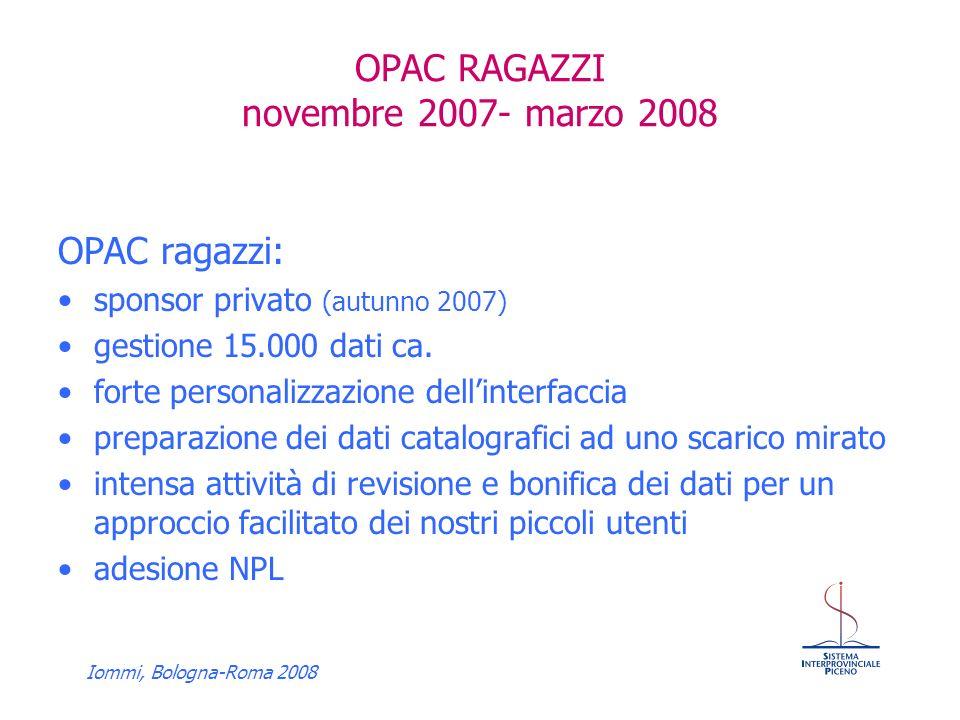 Iommi, Bologna-Roma 2008 OPAC RAGAZZI novembre 2007- marzo 2008 OPAC ragazzi: sponsor privato (autunno 2007) gestione 15.000 dati ca.
