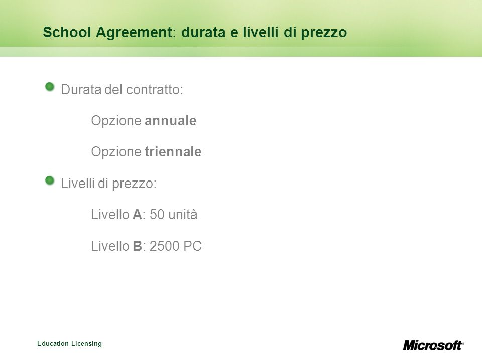 Education Licensing School Agreement: durata e livelli di prezzo Durata del contratto: Opzione annuale Opzione triennale Livelli di prezzo: Livello A: 50 unità Livello B: 2500 PC