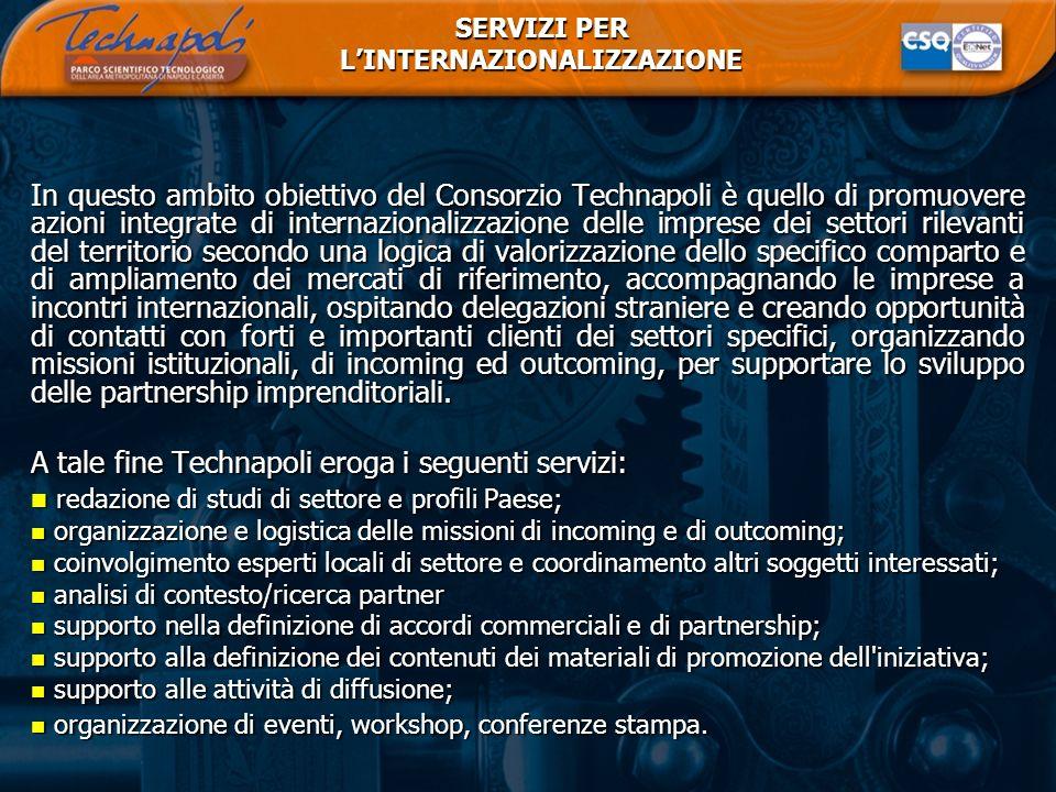 SERVIZI PER LINTERNAZIONALIZZAZIONE In questo ambito obiettivo del Consorzio Technapoli è quello di promuovere azioni integrate di internazionalizzazi