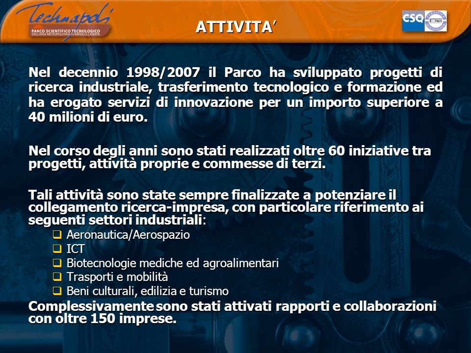 ATTIVITA Nel decennio 1998/2007 il Parco ha sviluppato progetti di ricerca industriale, trasferimento tecnologico e formazione ed ha erogato servizi d