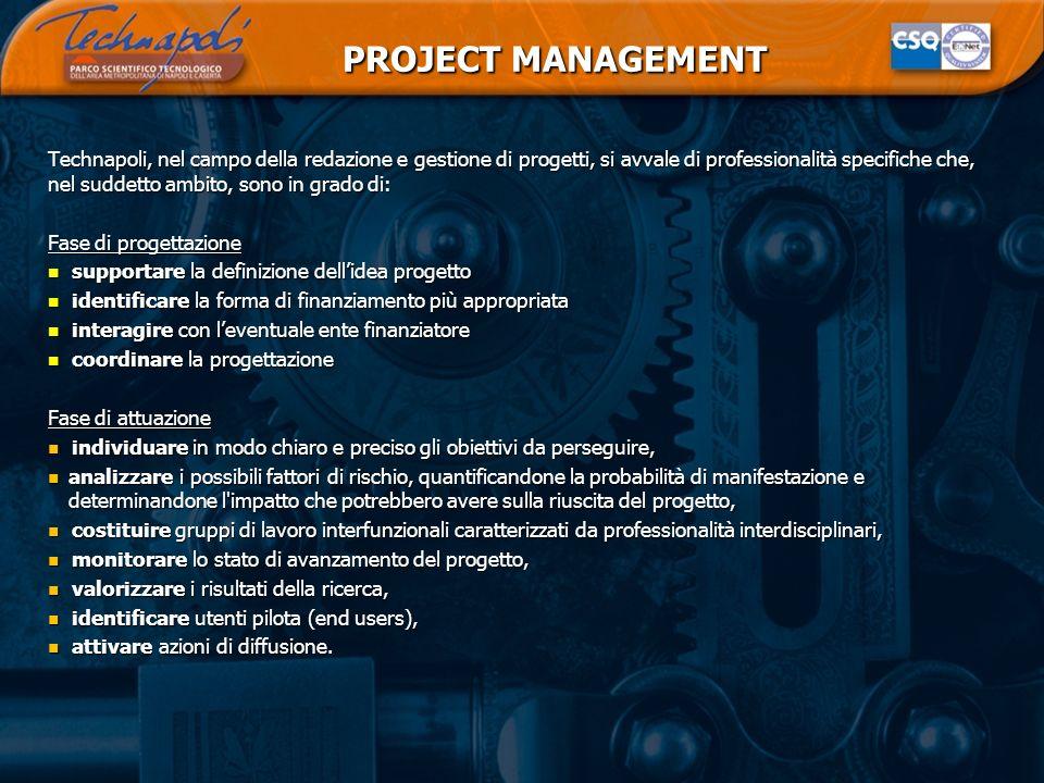 PROJECT MANAGEMENT PROJECT MANAGEMENT Technapoli, nel campo della redazione e gestione di progetti, si avvale di professionalità specifiche che, nel s