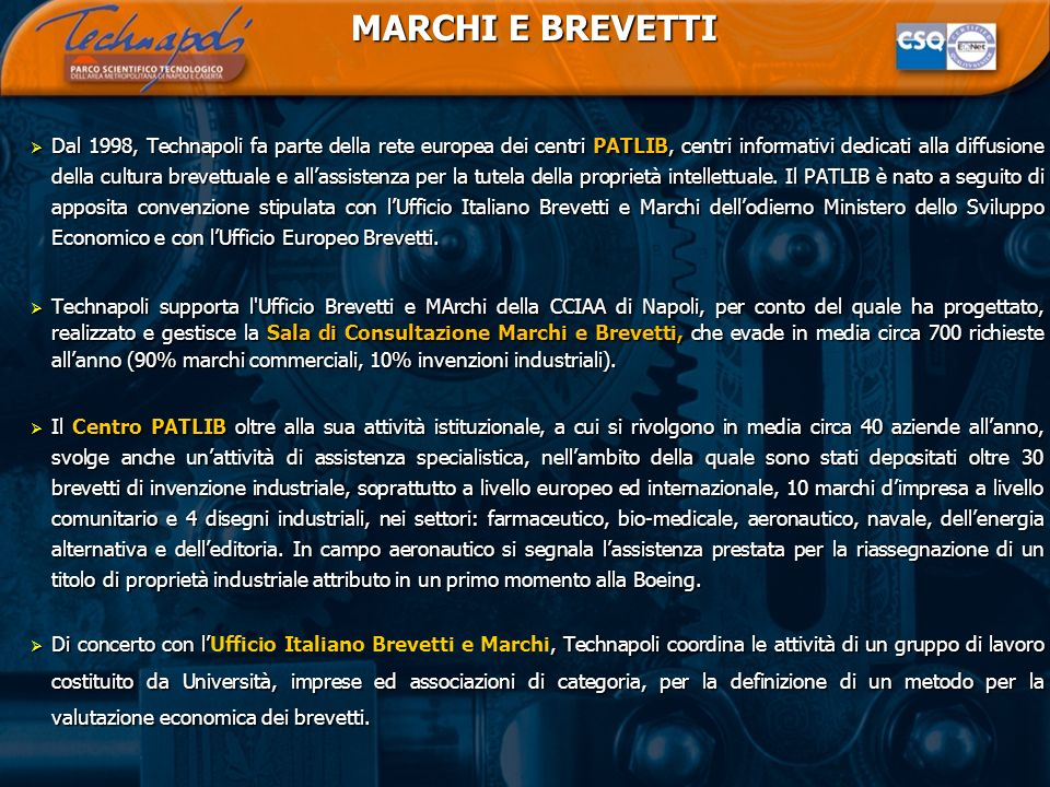 MARCHI E BREVETTI MARCHI E BREVETTI Dal 1998, Technapoli fa parte della rete europea dei centri PATLIB, centri informativi dedicati alla diffusione de