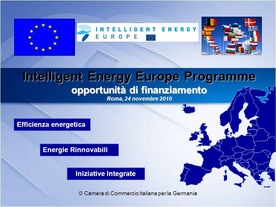 Intelligent Energy Europe © Camera di Commercio Italiana per la Germania Crescita COMPETITIVITÀ ed INNOVAZIONE Obiettivi europei - entro 2020 diminuzione 20% emissioni di gas a effetto serra crescita 20% efficienza energetica quota 20% energie rinnovabili
