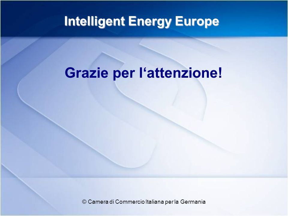 Intelligent Energy Europe Grazie per lattenzione! © Camera di Commercio Italiana per la Germania