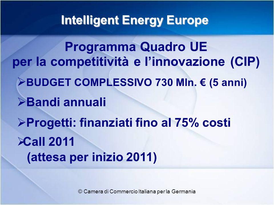 Intelligent Energy Europe 2007 - 2013 © Camera di Commercio Italiana per la Germania KEYWORDS PROGETTI * Comprese Croazia, Norvegia, Lichtenstein e Islanda Energia e cambiamento climatico Eligibilità: Enti pubblici/privati con sede in UE* Min.
