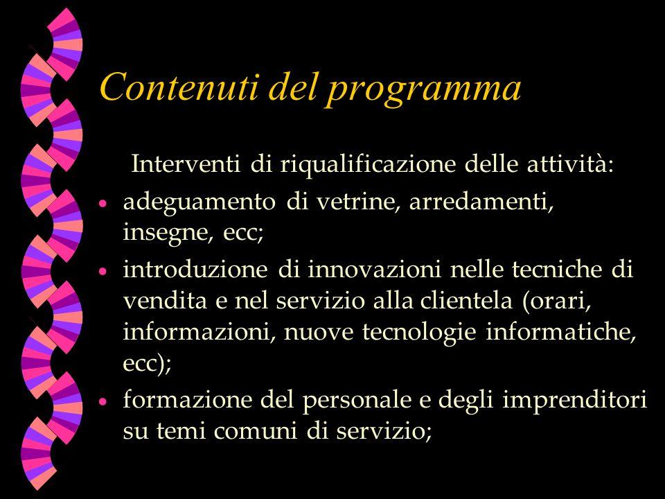 Contenuti del programma Interventi di riqualificazione delle attività: adeguamento di vetrine, arredamenti, insegne, ecc; introduzione di innovazioni
