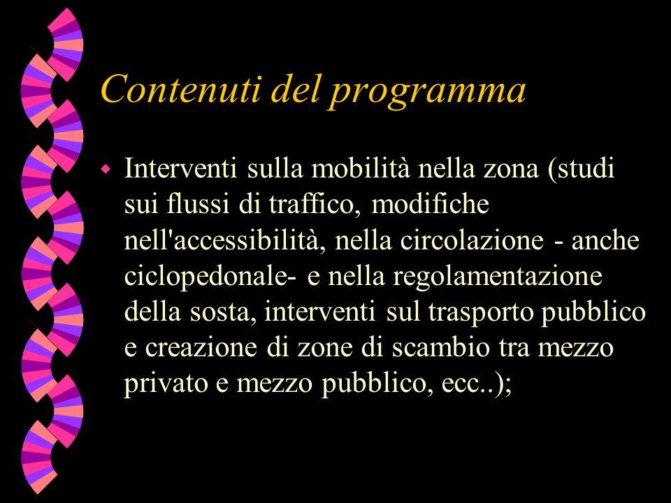 Contenuti del programma w Interventi sulla mobilità nella zona (studi sui flussi di traffico, modifiche nell'accessibilità, nella circolazione - anche