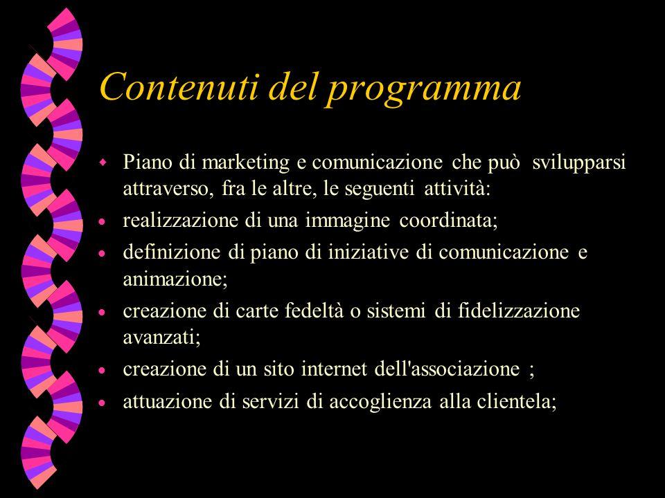 Contenuti del programma w Piano di marketing e comunicazione che può svilupparsi attraverso, fra le altre, le seguenti attività: realizzazione di una
