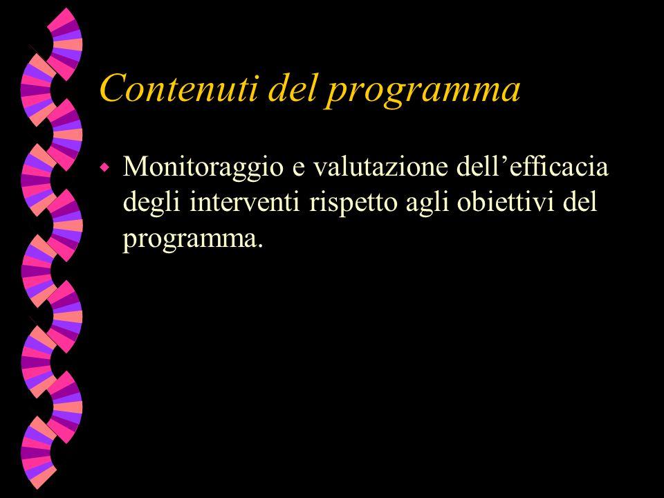 Contenuti del programma w Monitoraggio e valutazione dellefficacia degli interventi rispetto agli obiettivi del programma.