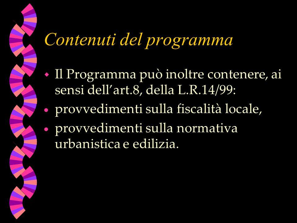 Contenuti del programma w Il Programma può inoltre contenere, ai sensi dellart.8, della L.R.14/99: provvedimenti sulla fiscalità locale, provvedimenti sulla normativa urbanistica e edilizia.