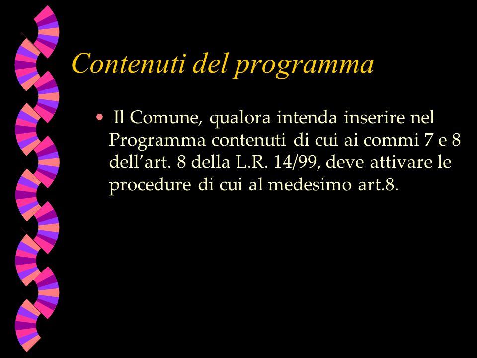 Contenuti del programma Il Comune, qualora intenda inserire nel Programma contenuti di cui ai commi 7 e 8 dellart. 8 della L.R. 14/99, deve attivare l