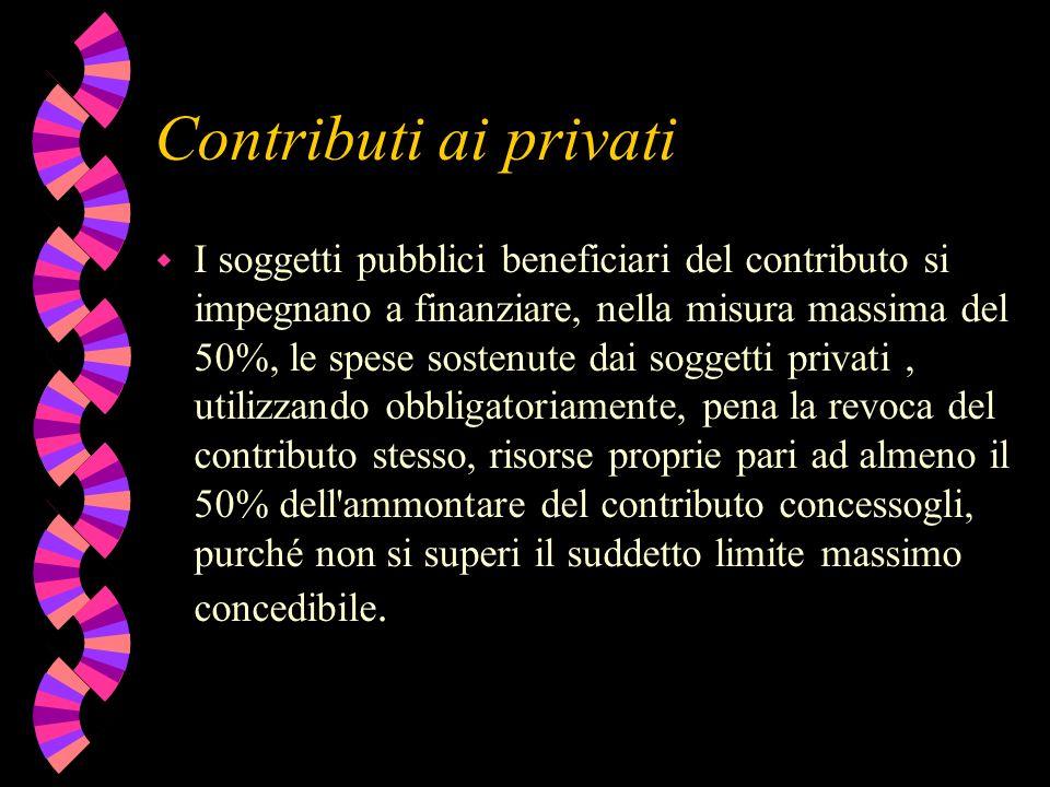 Contributi ai privati w I soggetti pubblici beneficiari del contributo si impegnano a finanziare, nella misura massima del 50%, le spese sostenute dai